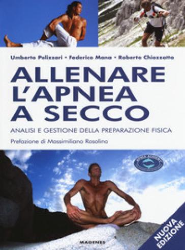 Allenare l'apnea a secco. Analisi e gestione della preparazione fisica - Umberto Pelizzari pdf epub