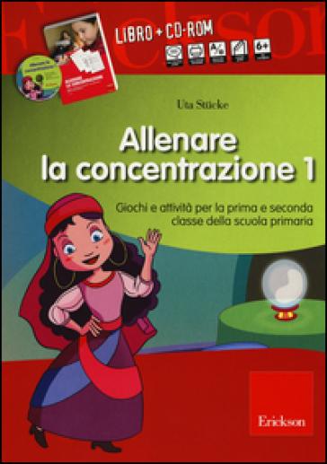 Allenare la concentrazione. Con CD-ROM. 1.Giochi e attività per la prima e seconda classe della scuola primaria - Uta Stucke |
