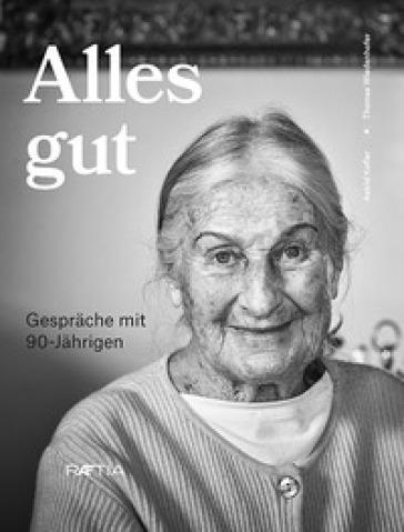 Alles gut. Gesprache mit 90-Jahrigen - Astrid Kofler  