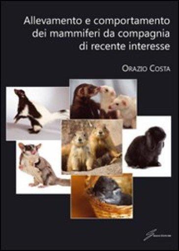Allevamento e comportamento dei mammiferi da compagnia - Orazio Costa   Rochesterscifianimecon.com