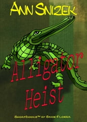 Alligator Heist: A ShortBook by Snow Flower