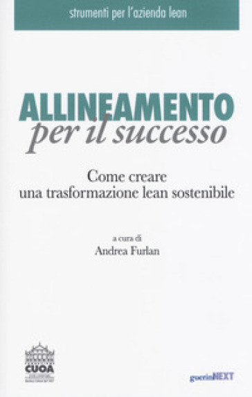 Allineamento per il successo. Come creare una trasformazione lean sostenibile - A. Furlan pdf epub