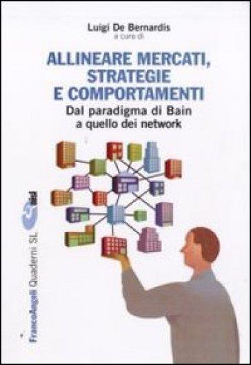 Allineare mercati, strategie e comportamenti. Dal paradigma di Bain a quello dei network - L. De Bernardis | Rochesterscifianimecon.com
