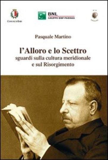 l'Alloro e lo Scettro. Sguardi sulla cultura meridionale e sul Risorgimento - Pasquale Martino | Kritjur.org