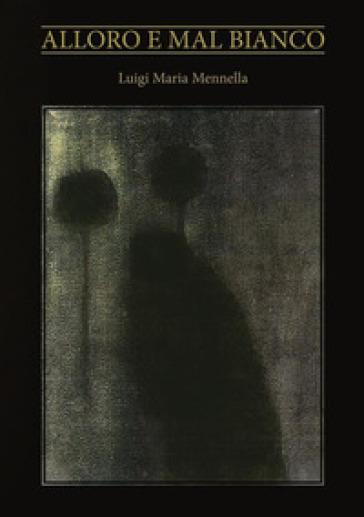 Alloro e mal bianco - Luigi Maria Mennella | Kritjur.org