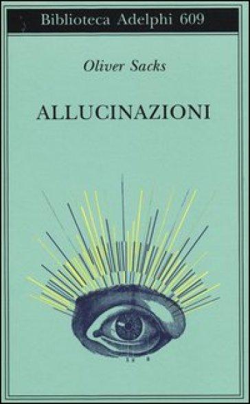 Allucinazioni - Oliver Sacks  
