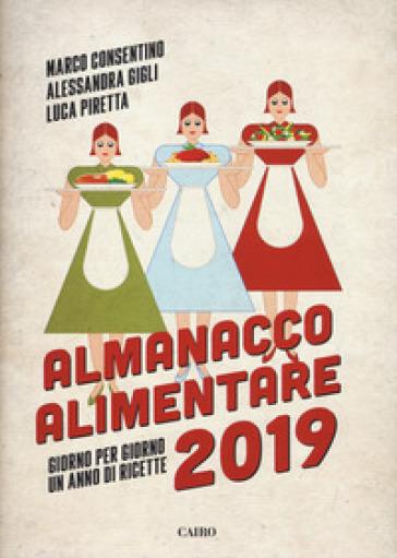 Almanacco alimentare 2019. Giorno per giorno un anno di ricette - Marco Consentino |