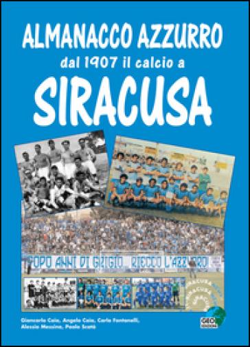 Almanacco azzurro. Dal 1907 il calcio a Siracusa