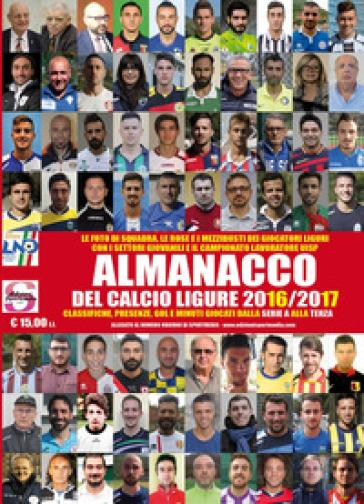 Almanacco del calcio ligure 2016-2017 - Luca Bianchi | Rochesterscifianimecon.com