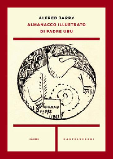Almanacco illustrato di padre Ubu - Alfred Jarry  