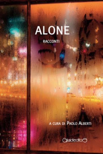 Alone. Racconti - P. Alberti |