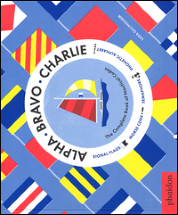 Alpha Bravo Charlie. The complete book of nautical codes