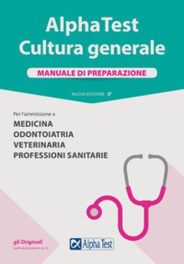 Alpha Test. Cultura generale. Manuale di preparazione. Per l'ammissione a Medicina, Odontoiatria, Veterinaria, Professioni sanitarie - Paola Borgonovo |