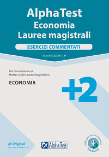 Alpha Test. Economia. Lauree magistrali. Esercizi commentati. Con software di simulazione - Daniele Tortoriello |