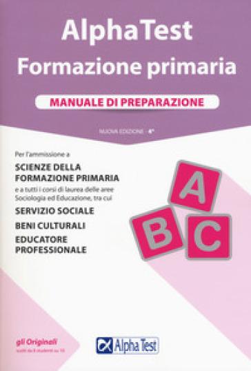 Alpha Test. Formazione primaria. Manuale di preparazione. Con Contenuto digitale per accesso on line - Fausto Lanzoni  