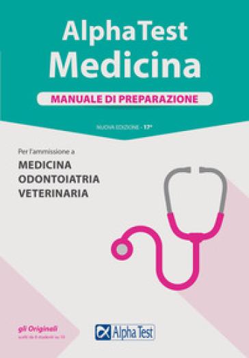 Alpha Test. Medicina. Manuale di preparazione. Per l'ammissione a medicina, odontoiatria e veterinaria