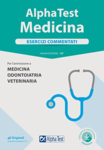 Alpha Test. Medicina. Esercizi commentati. Per l'ammissione a medicina, odontoiatria, veterinaria. Con software di simulazione