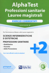 Alpha Test. Professioni sanitarie. Lauree magistrali. Esercizi commentati. Con software di simulazione