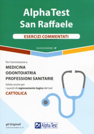 Alpha Test San Raffaele. Per l'ammissione a Medicina, Odontoiatria, Professioni sanitarie. Esercizi commentati - Carlo Tabacchi  