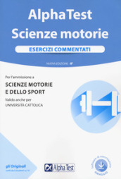 Alpha Test. Scienze motorie. Esercizi commentati. Con software di simulazione