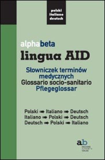 Alphabeta lingua AID. Slowniczek terminow medycznych. Polski-Italiano-Deutsch, Italiano-Polski-Deutsch, Deutsch-Polski-Italiano - T. Colleselli |