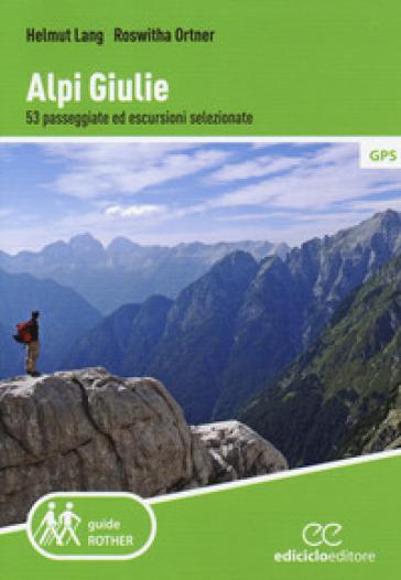Alpi Giulie. 53 passeggiate ed escursioni selezionate - Helmut Lang | Rochesterscifianimecon.com