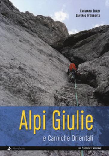 Alpi Giulie e Carniche orientali. Vie classiche e moderne - Emiliano Zorzi | Rochesterscifianimecon.com