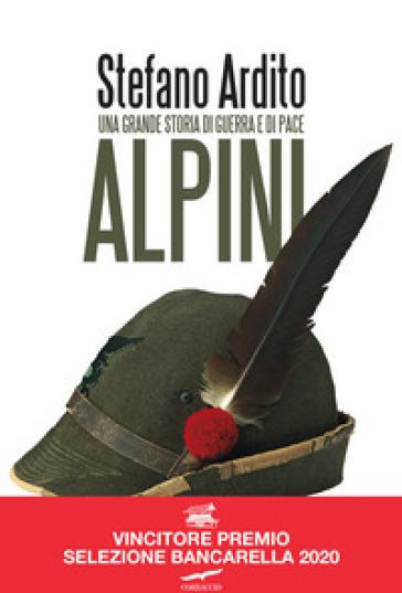 Alpini. Una grande storia di guerra e di pace - Stefano Ardito | Thecosgala.com