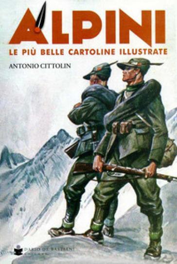 Alpini. Le più belle cartoline illustrate. Ediz. a colori - Antonio Cittolin |
