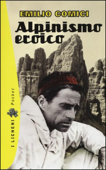 Alpinismo eroico - Emilio Comici | Ericsfund.org