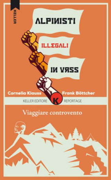 Alpinisti illegali in URSS - Cornelia Klauss pdf epub