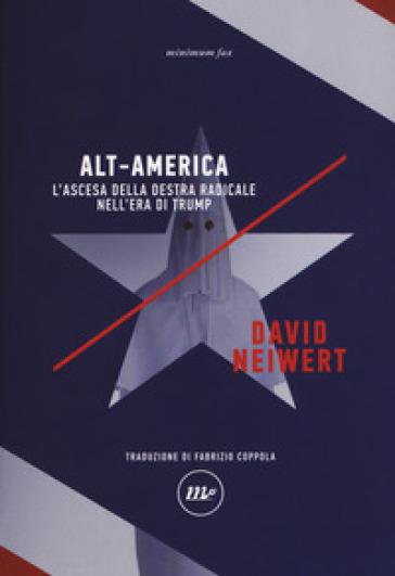 Alt-America L'ascesa della destra radicale nell'era di Trump - David Neiwert | Thecosgala.com