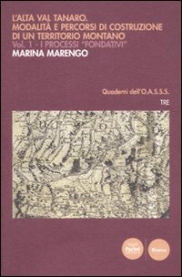 L'Alta Val Tanaro. Modalità e percorsi di costruzione di un territorio montano. 1.I processi fondativi - Marina Marengo | Rochesterscifianimecon.com