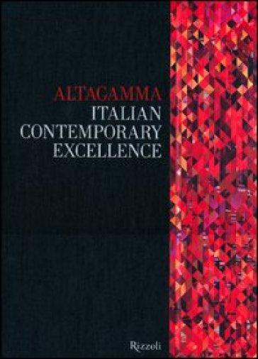 Altagamma. Italian contemporary excellence. Ediz. italiana - Fondazione Altagamma | Ericsfund.org