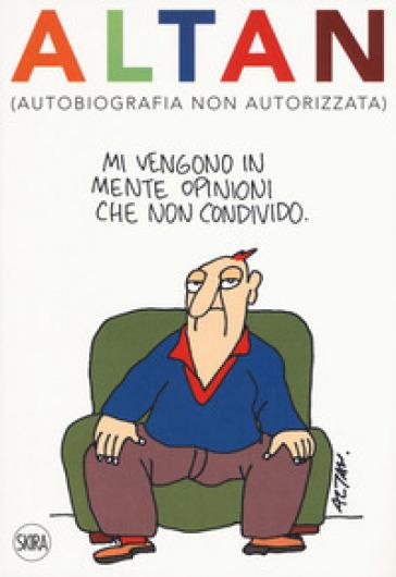 Altan (autobiografia non autorizzata). Ediz. a colori - Francesco Tullio Altan | Rochesterscifianimecon.com