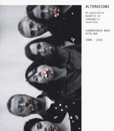 Alterazioni. Un possibile modello di compagnia teatrale. Laboratorio Nove Atto Due 1988-2018 - E. Meccariello | Rochesterscifianimecon.com