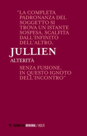 Alterità. Lezioni milanesi per la Cattedra Rotelli - François Jullien  