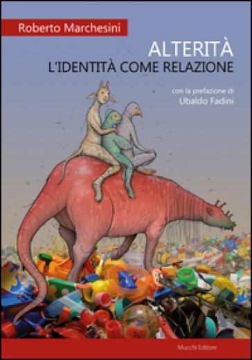 Alterità. L'identità come relazione - Roberto Marchesini |