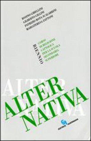 Alternativa. Corso di religione cattolica. Per il biennio delle Scuole superiori - Rosino Gibellini | Kritjur.org