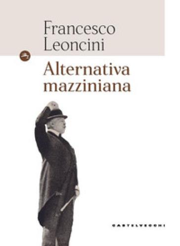 Alternativa mazziniana - Francesco Leoncini | Kritjur.org