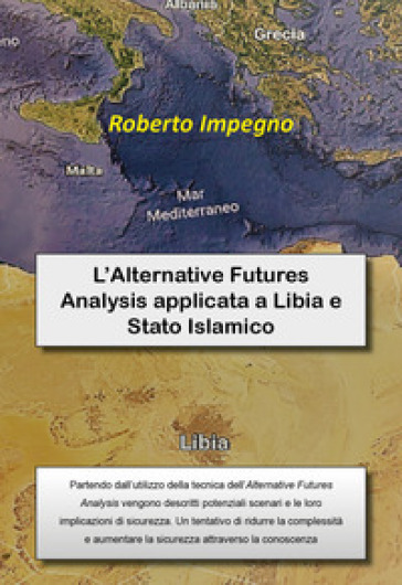 L'Alternative Futures Analysis applicata a Libia e Stato Islamico - Roberto Impegno | Kritjur.org