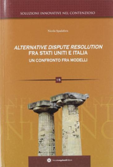 Alternative dispute resolution fra Stati Uniti e Italia. Un confronto fra modelli - Nicola Spadafora | Rochesterscifianimecon.com