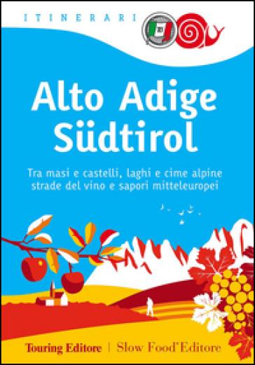Alto Adige Sudtirol. Tra masi e castelli, laghi e cime alpine, strade del vino e sapori mitteleuropei