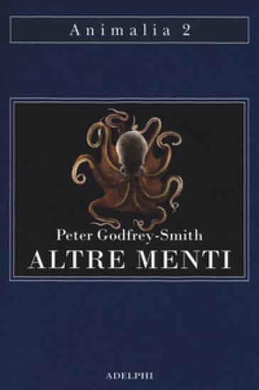 Altre menti. Il polpo, il mare e le remote origini della coscienza - Peter Godfrey-Smith |