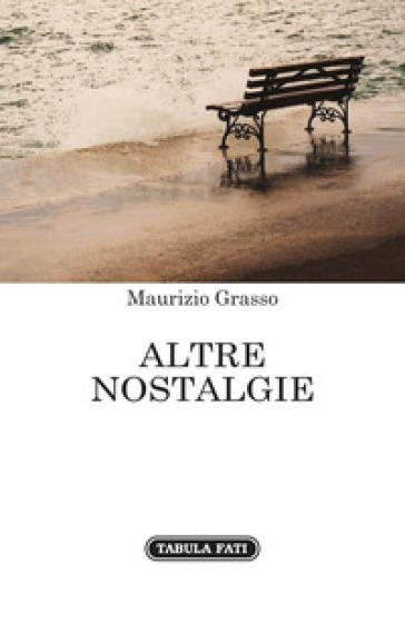 Altre nostalgie - Maurizio Grasso |