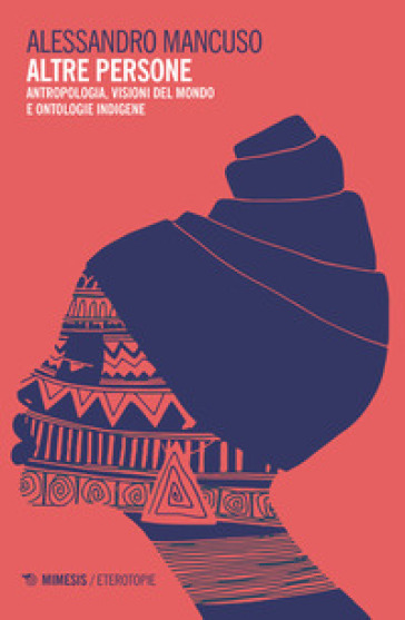 Altre persone. Antropologia, visioni del mondo e ontologie indigene - Alessandro Mancuso | Thecosgala.com