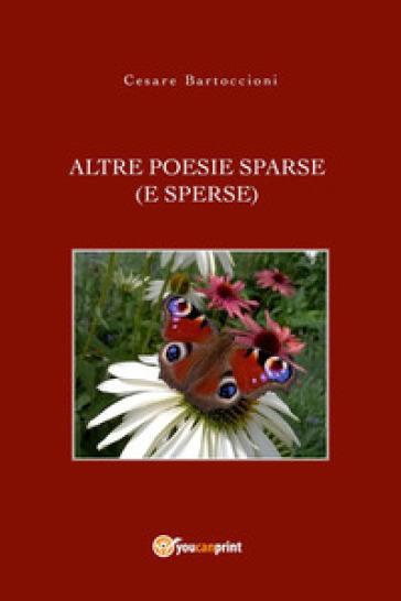 Altre poesie sparse (e sperse) - Cesare Bartoccioni |
