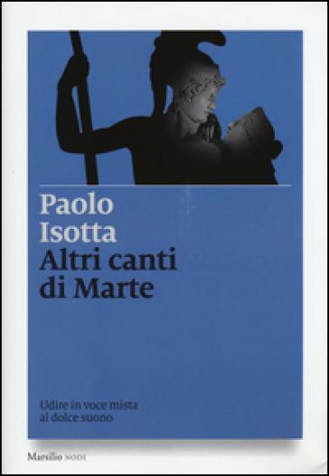 Altri canti di Marte. Udire in voce mista al dolce suono - Paolo Isotta | Thecosgala.com