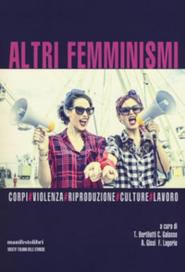 Altri femminismi. Corpi, violenza, riproduzione, culture, lavoro - T. Bertilotti   Jonathanterrington.com