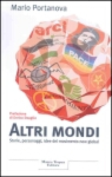 Altri mondi. Storie, personaggi, idee del movimento new global